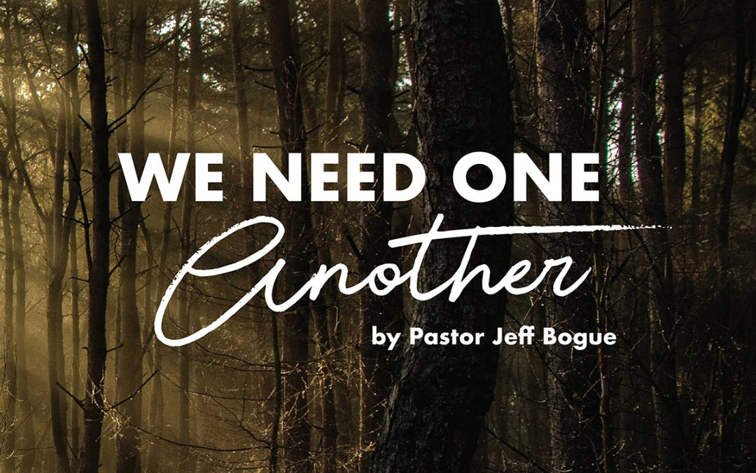 We Need One Another by Pastor Jeff Bogue