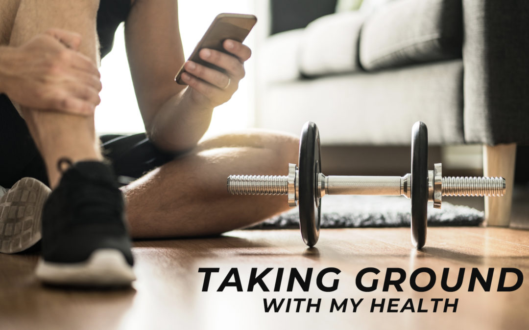 Taking Ground With My Health