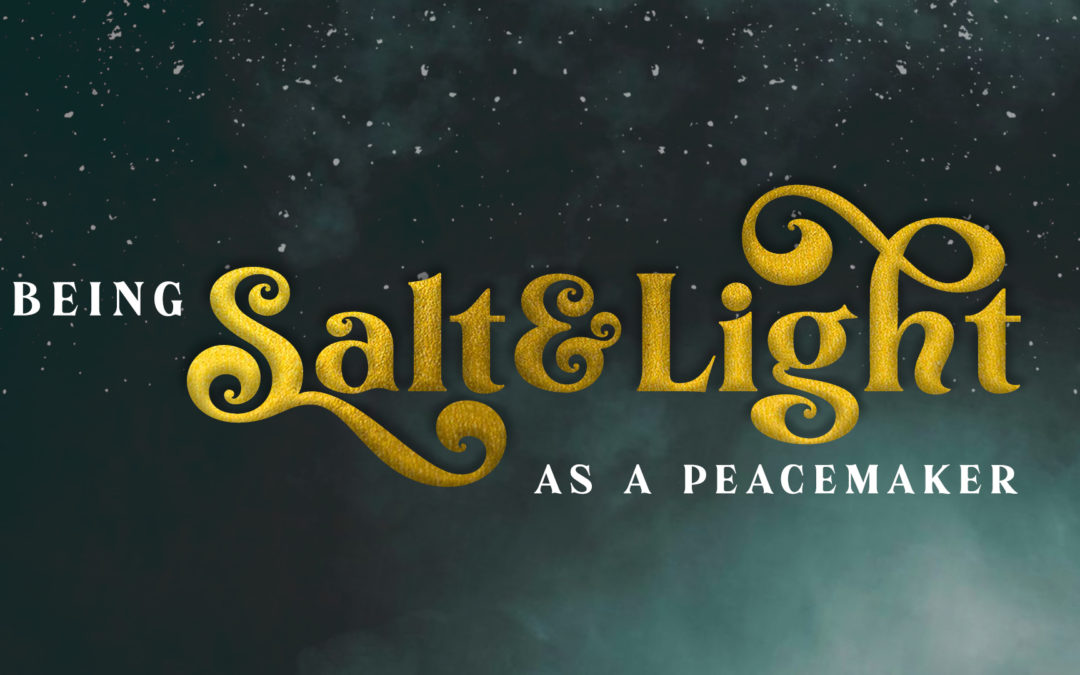 Being Salt and Light as a Peacemaker