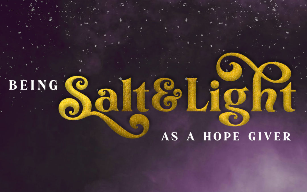 Being Salt and Light as a Hope Giver